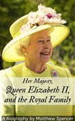Her Majesty, Queen Elizabeth II, and the Royal Family