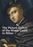 The Picture Gallery of the Sforza Castle in Milan. Ediz. illustrata