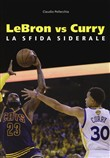 Lebron vs Curry. La sfida siderale