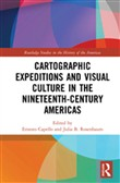 Cartographic Expeditions and Visual Culture in the Nineteenth-Century Americas