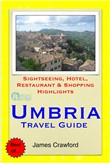 Umbria, Italy Travel Guide - Sightseeing, Hotel, Restaurant & Shopping Highlights (Illustrated)