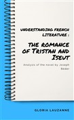 Understanding french literature : the romance of Tristan and Iseut