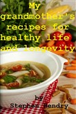 My grandmother's recipes for healthy life and longevity