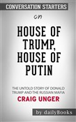 House of Trump, House of Putin: The Untold Story of Donald Trump and the Russian Mafia by Craig Unger | Conversation Starters