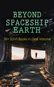BEYOND SPACESHIP EARTH: 50+ Sci-Fi Books in One Volume