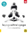 Lo yoga oltre lo yoga 4D. Con DVD video