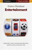 Entertainment. Spettacoli, centri commerciali, talk show, social network