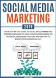 Social Media Marketing 2019: Your Step-by-Step Guide to Social Media Marketing Strategies on How to Gain a Massive Following on Facebook, Instagram, YouTube and Twitter to Boost your Business in 2019