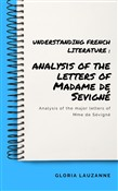 Understanding french literature : analysis of the letters of Madame de Sevigne