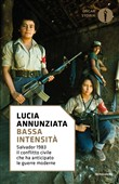 Bassa intensità. Salvador 1983. Il conflitto civile che ha anticipato le guerre moderne