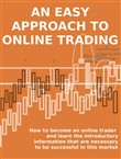 AN EASY APPROACH TO ONLINE TRADING. How to become an online trader and learn the introductory information that are necessary to be successful in this market