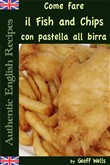 Come fare il Fish and Chips con pastella alla birra (Autentica Inglese Ricette Libro 1)