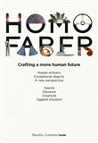 Homo faber. Crafting a more human future. Master artisans. Exceptional objects. A new perspective. Catalogo della mostra (Venezia, 14-30 settembre 2018). Ediz. bilingue