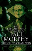 The Exploits and Triumphs of Paul Morphy, the Chess Champion