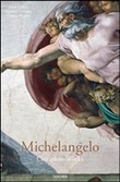 Michelangelo. The complete paintings, sculptures and architecture. Ediz. illustrata