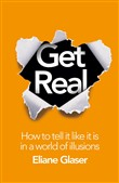Get Real: How to Tell it Like it is in a World of Illusions