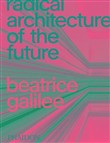 Radical architecture of the future. Ediz. illustrata