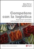 Competere con la logistica. Esperienze innovative nella supply chain alimentare