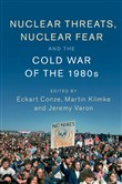 Nuclear Threats, Nuclear Fear and the Cold War of the 1980s