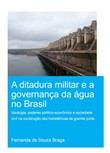 A Ditadura Militar e a Governança da Água no Brasil (The Military Dictatorship and Water Governance in Brazil)