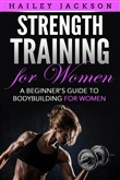 Strength Training for Women: A Beginner's Guide to Bodybuilding for Women