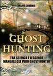Ghost hunting tra scienza e leggenda. Manuale del vero ghost hunter