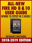 All New Fire HD 8 & 10 User Guide: Newbie to Expert in 2 Hours!