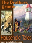 Brothers Grimm Household Tales: 200 Tales. Includes Hansel And Gretel, Rapunzel, Little Red-Cap, Clever Else & More (Mobi Classics)