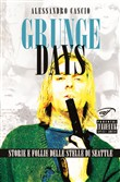 Grunge days. Storie e follie delle stelle di Seattle
