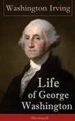 Life of George Washington (Illustrated): Biography of the first President of the United States, the Commander-in-Chief of the Continental Army during the American Revolutionary War, and one of the Founding Fathers of the United States