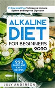 Alkaline Diet for Beginners 2020: 222 Quick and Easy Recipes with 21 Day Meal Plan To Improve Immune System and Improve Digestion