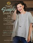 Two Simple Shapes = 26 Crocheted Cardigans, Tops & Sweaters
