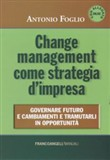 Change management come strategia d'impresa. Governare futuro e cambiamenti e tramutarli in opportunità