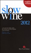 Slow wine 2012. A year in the life of Italy's vineyards and wines