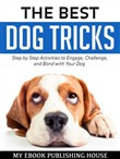 The Best Dog Tricks: Step by Step Activities to Engage, Challenge, and Bond with Your Dog