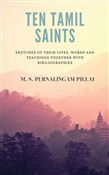 Ten Tamil saints sketches of their lives, works and teachings, together with bibliographies
