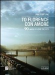 To Florence con amore. 77 ways to love the city