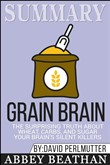 Summary: Grain Brain: The Surprising Truth about Wheat, Carbs, and Sugar--Your Brain's Silent Killers