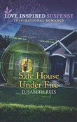 Safe House Under Fire (Mills & Boon Love Inspired Suspense)