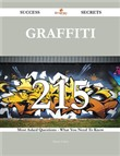 Graffiti 215 Success Secrets - 215 Most Asked Questions On Graffiti - What You Need To Know