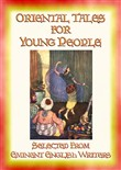 ORIENTAL TALES FOR YOUNG PEOPLE - 21 Tales from Arabia, Persia and the Silk Road