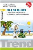 PC a 50 all'ora. L'imparafacile per gli over 50. Per windows 7, internet, mail, facebook