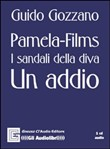 Pamela Films - Sandali della diva - Un addio. Audiolibro. CD Audio