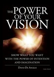 The power of your vision. Show what you want with the power of intention and imagination