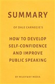 Summary of Dale Carnegie's How to Develop Self-Confidence and Improve Public Speaking