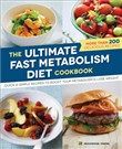 The Ultimate Fast Metabolism Diet Cookbook: Quick and Simple Recipes to Boost Your Metabolism and Lose Weight