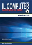 Il computer partendo da zero. Vol. 2: Windows 10