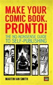 Make Your Comic Book, Pronto!: The No-Nonsense Guide to Self-Publishing
