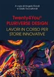 Twenty4You® Pluriverse Design. Lavori in corso per storie innovative