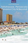 Tallahassee, Pensacola, Panama City & Beyond: An Adventure Guide to Florida's Panhandle